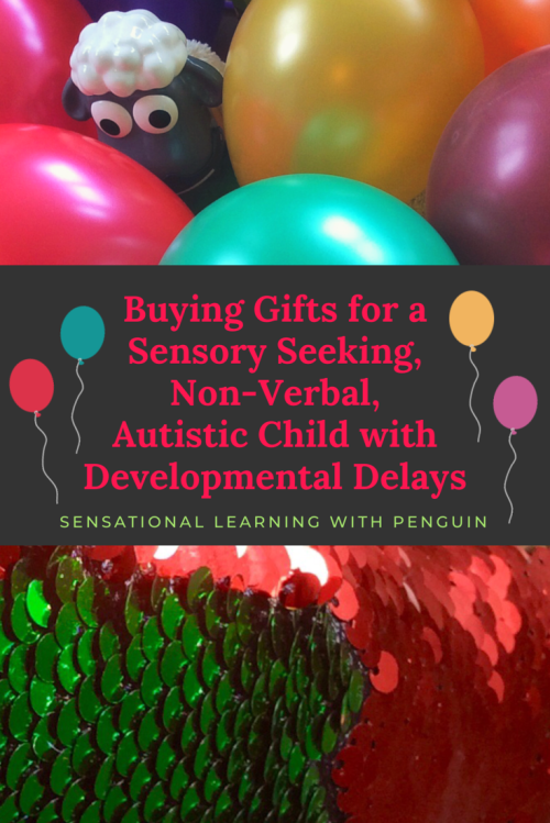 Buying Gifts for a Sensory Seeking, Non-Verbal, Autistic Child with Developmental Delays…? sensationallearningwithpenguin.com